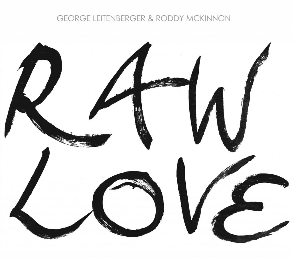 CD Veröffentlichung RAW LOVE – George Leitenberger & Roddy McKinnon